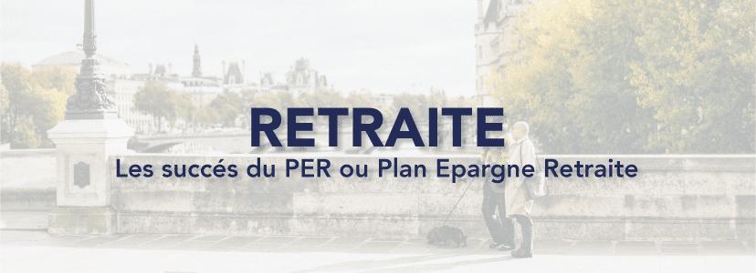 Retraite : les succés du PER ou Plan Epargne Retraite